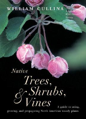 Native Trees, Shrubs, and Vines by William Cullina