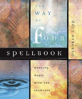 The Way of Four Spellbook: Working Magic with the Elements