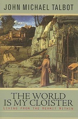 The World Is My Cloister by John Michael Talbot