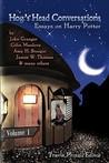 Hog's Head Conversations: Essays on Harry Potter, Volume 1