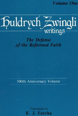 Huldrych Zwingli Writings: The Defense of the Reformed Faith: 500th Anniversary Volume