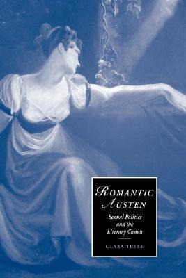 Romantic Austen: Sexual Politics and the Literary Canon