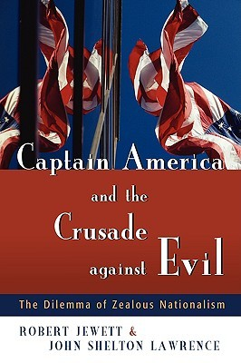 Captain America and the Crusade against Evil: The Dilemma of Zealous Nationalism