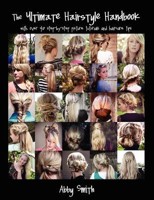 The Ultimate Hairstyle Handbook With Over 40 Step By Step Picture