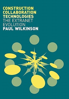 Construction Collaboration Technologies by Paul Wilkinson