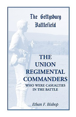 The Gettysburg Battlefield: The Union Regimental Commanders, a Guide to the Battlefield Sites of the Union Regimental Commanders Who Were Casualties