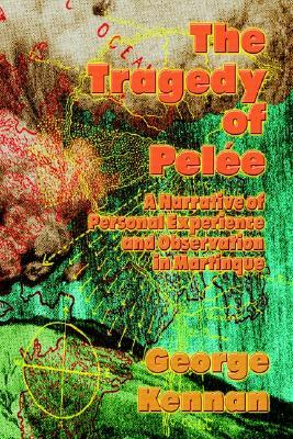 The Tragedy of Pele: A Narrative of Personal Experience and Observation in Martinique