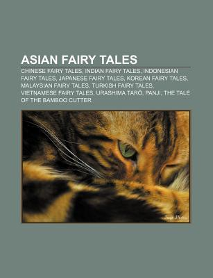 Asian Fairy Tales: Blind Men and an Elephant, the Three Princes of Serendip, What the Rose Did to the Cypress, the Tiger