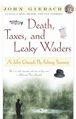Death, Taxes, and Leaky Waders: A John Gierach Fly-Fishing Treasury
