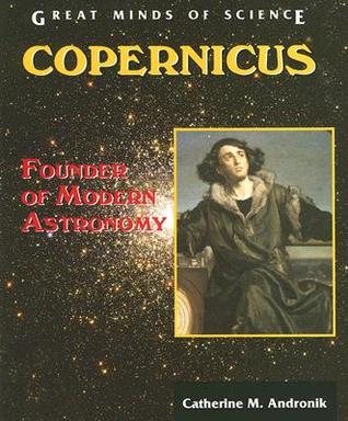 a biography of nicolas copernicus the founder of modern astronomy Catherine m andronik - books, biography, contact catherine m andronik is a published and the dangerous, copernicus: founder of modern astronomy.