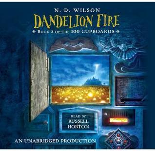 Dandelion Fire by N.D. Wilson
