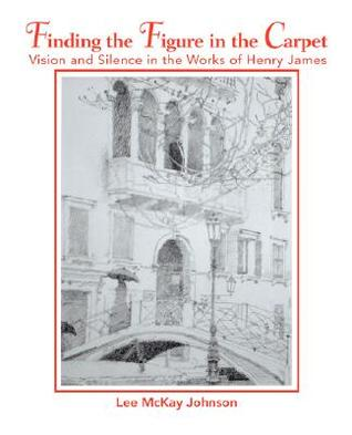 Finding the Figure in the Carpet: Vision and Silence in the Works of Henry James
