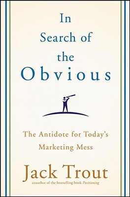 In Search of the Obvious by Jack Trout