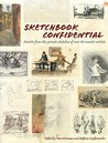 Sketchbook Confidential: Secrets from the Private Sketches of Over 40 Master Artists