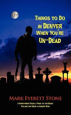 Things to Do in Denver When You're Un-Dead by Mark Everett Stone