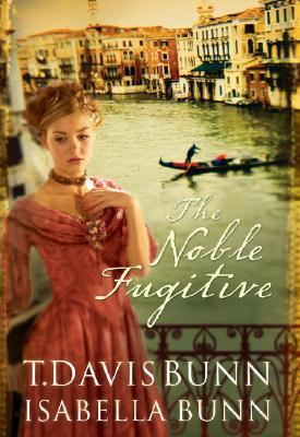 The Noble Fugitive by T. Davis Bunn