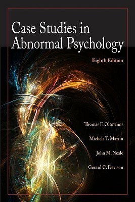 Case Studies in Abnormal Psychology  Thomas F  Oltmanns  Michele T