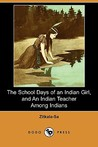 The School Days of an Indian Girl, and an Indian Teacher Among Indians