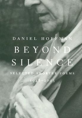 Beyond Silence: Selected Shorter Poems, 1948--2003