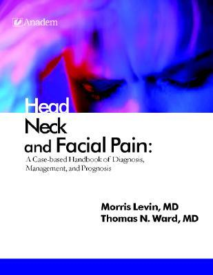 Head Neck and Facial Pain: A Case-Based Handbook of Diagnosis, Management, and Prognosis