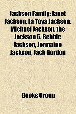 Jackson Family: Janet Jackson, La Toya Jackson, Michael Jackson, the Jackson 5, Rebbie Jackson, Jermaine Jackson, Jack Gordon