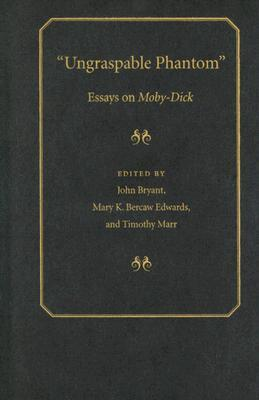 ungraspable phantom essays on moby dick by john bryant 244068