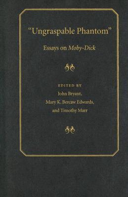 ungraspable phantom essays on moby dick by john bryant 244068