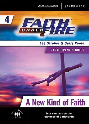 Faith Under Fire 4 A New Kind of Faith Participant's Guide (ZondervanGroupware Small Group Edition)