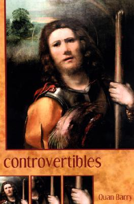 Controvertibles by Quan Barry