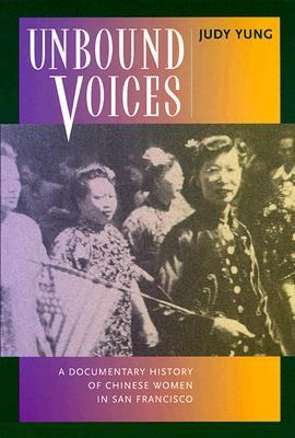 Unbound Voices: A Documentary History of Chinese Women in San Francisco