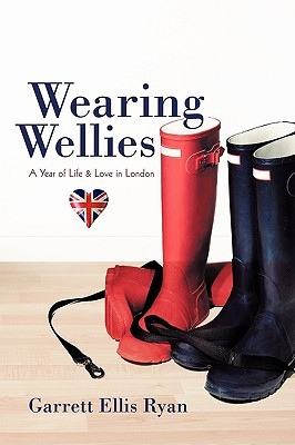 Wearing Wellies: A Year of Life & Love in London