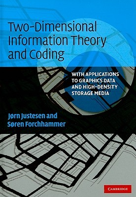 Two-Dimensional Information Theory and Coding: With Applications to Graphics and High-Density Storage Media