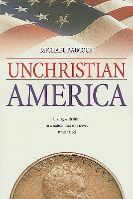 Unchristian America by Michael  Babcock