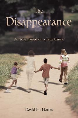 The Disappearance: A Novel Based on a True Crime
