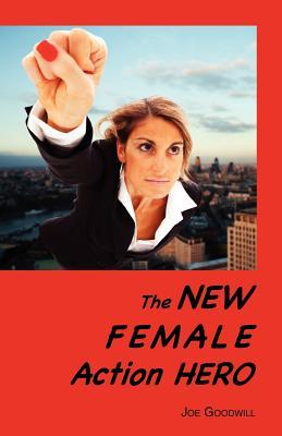 The New Female Action Hero: An Analysis of Female Masculinity in the New Female Action Hero in Recent Films and Television Shows