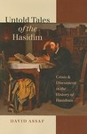 Untold Tales Of The Hasidim: Crisis And Discontent In The History Of Hasidism (Tauber Institute For The Study Of European Jewry Series)