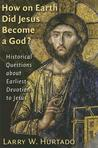 How on Earth Did Jesus Become a God?: Historical Questions about Earliest Devotion to Jesus