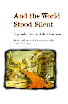 And the World Stood Silent: SEPHARDIC POETRY OF THE HOLOCAUST
