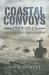 Coastal Convoys 1939-1945: The Indestructible Highway