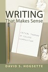 Writing That Makes Sense: Critical Thinking In College Composition