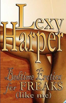 Bedtime Erotica for Freaks by Lexy Harper