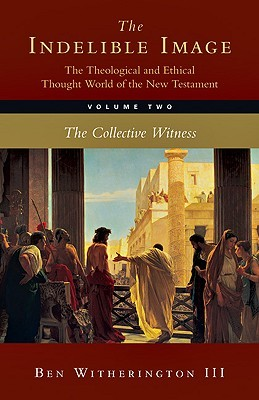 The Indelible Image by Ben Witherington III
