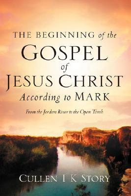 The Beginning of the Gospel of Jesus Christ According to Mark