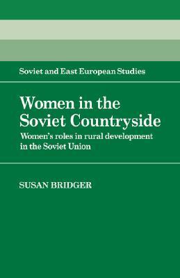 Women in the Soviet Countryside: Women's Roles in Rural Development in the Soviet Union