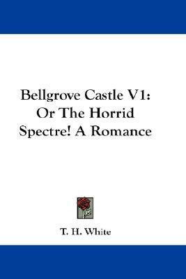 Bellgrove Castle; Or, The Horrid Spectre! Vol. 1