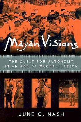 mayan-visions-the-quest-for-autonomy-in-an-age-of-globalization