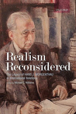 Realism Reconsidered: The Legacy of Hans Morgenthau in International Relations