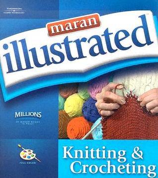 Maran Illustrated Knitting and Crochetin...