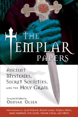 The Templar Papers: Ancient Mysteries, Secret Societies and the Holy Grail