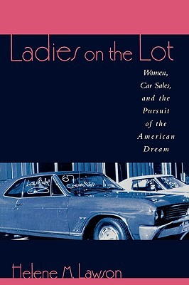 Ladies on the Lot: Women, Car Sales, and the Pursuit of the American Dream: Women, Car Sales, and the Pursuit of the American Dream